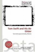 Tom Swift and His Air Glider - Lambert M. Surhone, Mariam T. Tennoe, Susan F. Henssonow
