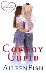 Cowboy Cupid (Small Town Sweethearts) - Aileen Fish