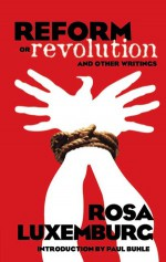 Reform or Revolution & Other Writings (Books on History, Political & Social Science) - Rosa Luxemburg, Paul Buhle