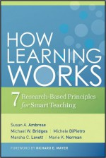 How Learning Works: Seven Research-Based Principles for Smart Teaching - Susan A. Ambrose, Michael W. Bridges, Michele DiPietro, Marsha C. Lovett, Marie K. Norman, Richard E. Mayer