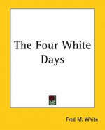 The Four White Days - Fred M. White