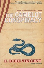 The Camelot Conspiracy: A Novel of the Kennedys, Castro and the CIA - E. Duke Vincent