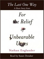 The Last One Way: A Short Story from For the Relief of Unbearable Urges - Nathan Englander, Susan Denaker