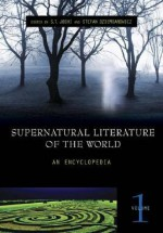 Supernatural Literature of the World [3 Volumes]: An Encyclopedia - S.T. Joshi, K.A. Laity