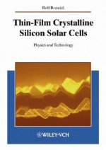 Thin-Film Crystalline Silicon Solar Cells: Physics and Technology - Rolf Brendel, Adolf Goetzberger