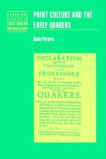 Print Culture and the Early Quakers - Kate Peters, John Guy, Anthony Fletcher