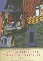 Encyclopedia of Twentieth-Century Latin American and Caribbean Literature, 1900-2003 (Encyclopedias of Contemporary Culture) - Daniel Balderston, Mike Gonzalez