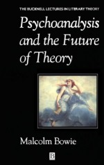 Psychoanalysis and the Future of Theory - Malcolm Bowie, Michael Payne