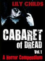 Cabaret of Dread; a Horror Compendium (Vol.1) - Lily Childs