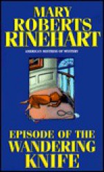 Episode of the Wandering Knife - Mary Roberts Rinehart
