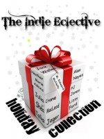 The Indie Eclective: The Holiday Collection - Talia Jager, P.J. Jones, Julia Crane, M. Edward McNally, Lizzy Ford, Jack Wallen, Shéa MacLeod, Alan Nayes, Heather Marie Adkins
