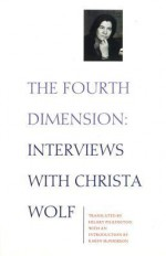 The Fourth Dimension: Interview With Christa Wolf - Christa Wolf