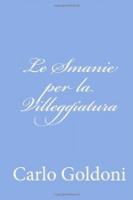 Le Smanie per la Villeggiatura (Italian Edition) - Carlo Goldoni