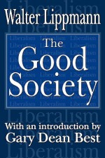 The Good Society - Walter Lippmann, Gary Best