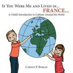 If you were me and lived in... France: A Child's Introduction to Cultures Around the World - Carole P. Roman