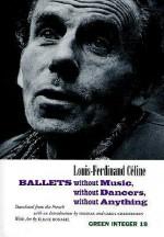 Ballets Without Music, Without Dancers, Without Anything - Louis-Ferdinand Céline, Thomas Christensen, Eliane Bonabel, Thomas Christensen