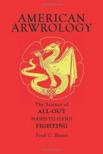 American Arwrology: The Science of All-Out Hand-To-Hand Fighting - Fred C. Bauer, Robert C. Kasper, Douglas Rodriguez