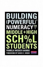 Building Powerful Numeracy for Middle and High School Students - Pamela Weber Harris, David C. Webb