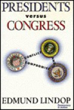 Presidents Versus Congress: Conflict And Compromise - Edmund Lindop