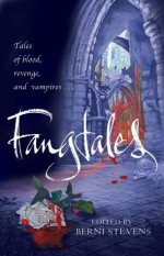 Fangtales - Berni Stevens, Linda Gunn, Tiffany Burke, Ross Baxter, Kirsty Ferry, Lou Treleaven, Kelly Said, Tina Rath, Holly Stacey, Sarah Dalton, Katie Parks, Conda V. Douglas, Alyson Hillbourne, Justin Carroll, Shoshana Rowse, Jules May, Theresa Milstein, Raymond Little, David Turnb