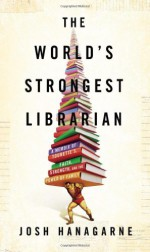 By Josh Hanagarne - The World's Strongest Librarian: A Memoir of Tourette's, Faith, Strength, and the Power of Family (4.2.2013) - Josh Hanagarne