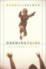 Growing Pains: Learning to Love My Father's Faith - Randall Balmer
