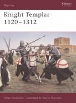 Knight Templar 1120-1312 - Helen J. Nicholson, Wayne Reynolds