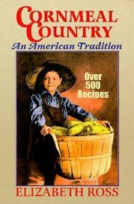 Cornmeal Country: An American Tradition - Elizabeth Ross