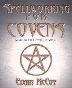 Spellworking for Covens: Magick for Two or More - Edain McCoy