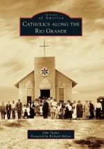 Catholics Along the Rio Grande - John Taylor, Richard Melzer