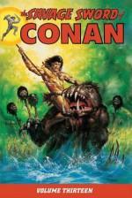 The Savage Sword of Conan Volume 13 - Chuck Dixon, Larry Yakata, Don Kraar, Chris Warner, Gary Kwapisz, Dave Simons, Andy Kubert, Ernie Chan
