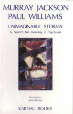 Unimaginable Storms: A Search for Meaning in Psychosis - Murray Jackson, Paul Williams