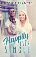 Happily Ever Single - Jessica Frances