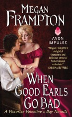 When Good Earls Go Bad: A Victorian Valentine's Day Novella - Megan Frampton