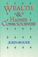 Wealth & Higher Consciousness - John-Roger