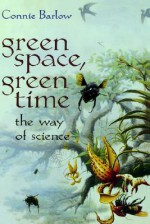 Green Space, Green Time: The Way of Science - Connie Barlow