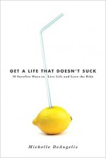 GET A LIFE THAT DOESN'T SUCK - Michelle DeAngelis