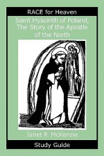 Saint Hyacinth of Poland, the Story of the Apostle of the North Study Guide - Janet P. McKenzie