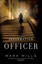 The Information Officer: A Novel - Mark Mills