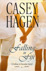 Falling in Fiji (The Falling in Paradise Series) (Volume 1) - Casey Hagen, Lisa Ricard Claro