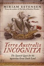 Terra Australis Incognita: The Spanish Quest for the Mysterious Great South Land - Miriam Estensen