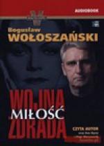Wojna, miłość, zdrada. Książka audio CD MP3 - Bogusław Wołoszański