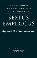 Against the Grammarians (Adversus Mathematicos I) (Clarendon Later Ancient Philosophers) - Sextus Empiricus, D.L. Blank
