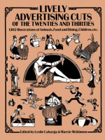 Lively Advertising Cuts of the Twenties and Thirties: 1,102 Illustrations of Animals, Food and Dining, Children, etc. - Leslie Cabarga, Marcie McKinnon