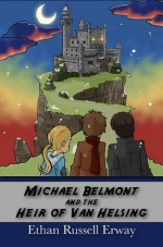 Michael Belmont and the Heir of Van Helsing (The Adventures of Michael Belmont) - Ethan Russell Erway