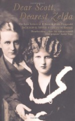 Dear Scott, Dearest Zelda: The Love Letters of F. Scott and Zelda Fitzgerald - F. Scott Fitzgerald, Zelda Fitzgerald, Jackson R. Bryer, Cathy W. Barks