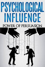 Psychological Influence: Power of Persuasion (emotional intelligence, persuasion techniques, social influence Book 2) - Dan Miller