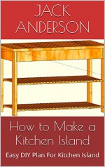 How to Make a Kitchen Island: Easy DIY Plan For Kitchen Island - Jack Anderson