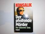 Der Pfeifende Morder. Der Glaserne Sarg. Zwei Romane - Heinz G. Konsalik