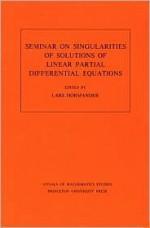 Seminar On Singularities Of Solutions Of Linear Partial Differential Equations - Lars Hörmander